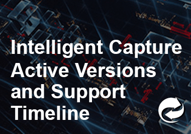 Intelligent Capture Active Versions and Support Timeline